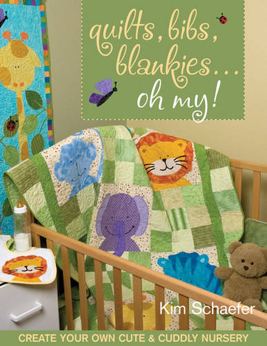 Quilts, Bibs, Blankies...Oh My: Create Your Own Cute & Cuddly Nursery (Paperback)