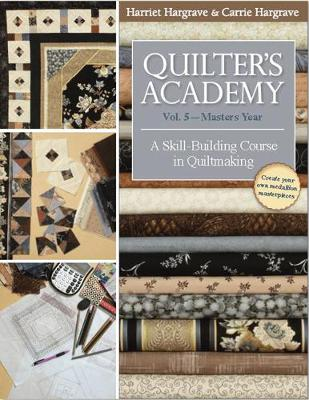 Quilter's Academy Vol. 5 - Masters Year: A Skill Building Course in Quiltmaking (Paperback)