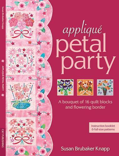 Applique Petal Party: A Bouquet of 16 Blocks & Flowering Border (Paperback)