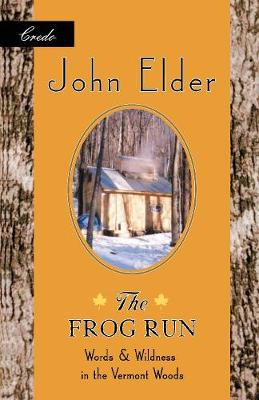 The Frog Run: Words and Wildness in the Vermont Woods - The World As Home (Paperback)