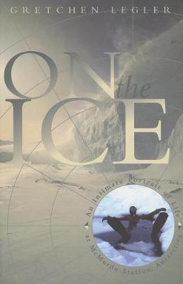 On the Ice: An Intimate Portrait of Life at McMurdo Station, Antarctica - The World As Home (Paperback)