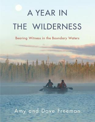A Year in the Wilderness: Bearing Witness in the Boundary Waters (Hardback)