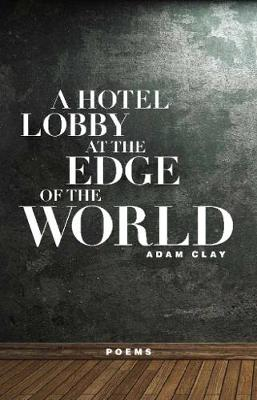 A Hotel Lobby at the Edge of the World: Poems (Paperback)