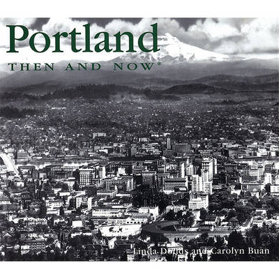 Portland Then and Now - Then & Now (Thunder Bay Press) (Hardback)