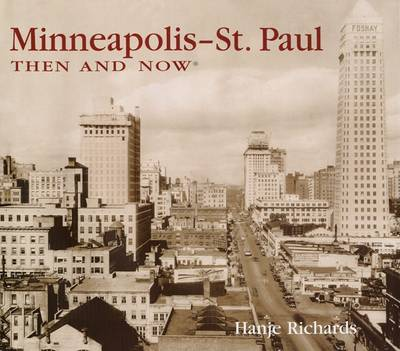 Minneapolis-St. Paul Then and Now - Then & Now (Thunder Bay Press) (Hardback)