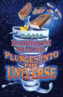Uncle John's Bathroom Reader Plunges into the Universe: Plunges into the Universe (Paperback)