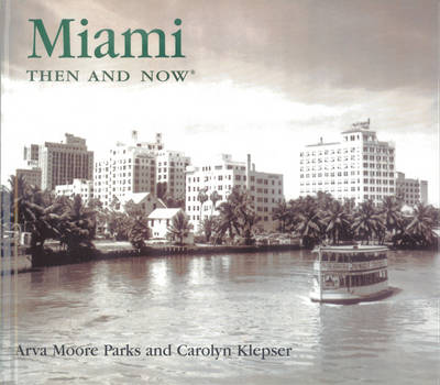 Miami Then and Now - Then & Now (Thunder Bay Press) (Hardback)