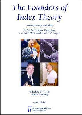 The Founders of Index Theory: Reminiscences of and about Sir Michael Atiyah, Raoul Bott, Friedrich Hirzebruch, and I.M. Singer (Hardback)