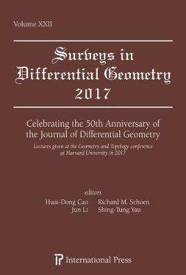 Celebrating the 50th Anniversary of the Journal of Differential Geometry: Lectures given at the Geometry and Topology Conference at Harvard University in 2017 - Surveys in Differential Geometry (Hardback)