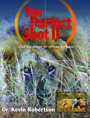 The Perfect Shot II: A Complete Revision of the Shot Placement for African Big Game (Hardback)