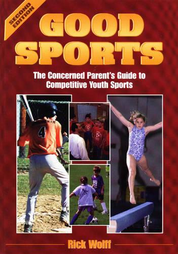 Good Sports: Concerned Parent's Guide to Competitive Youth Sports (Paperback)