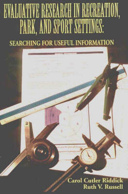 Evaluative Research in Recreation, Park and Sport Settings: Searching for Useful Information (Hardback)