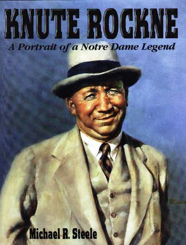Knute Rockne: A Portrait of a Notre Dame Legend - A Pictorial History (Hardback)