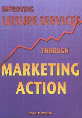 Improving Leisure Services Through Marketing Action (Paperback)