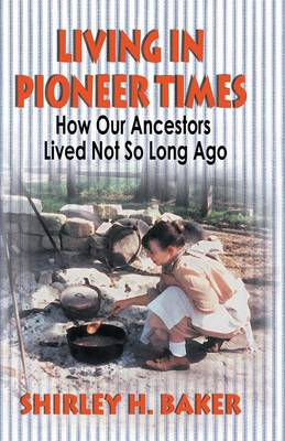 Living in Pioneer Times: How Our Ancestors Lived Not So Long Ago (Paperback)