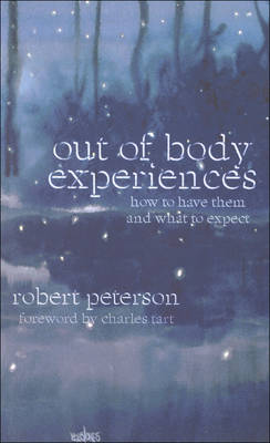 Out of Body Experiences: How to Have Them and What to Expect (Paperback)