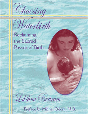 Choosing Waterbirth: Reclaiming the Sacred Power of Birth (Paperback)