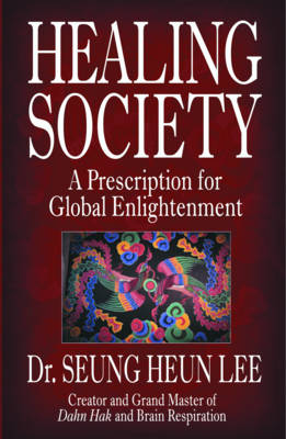The Healing Society: A Prescription for Global Enlightenment (Paperback)