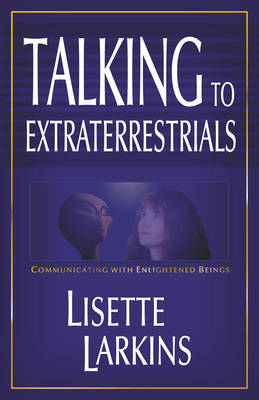 Talking to Extraterrestrials: Communicating with Enlightened Beings (Paperback)