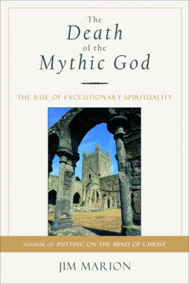 The Death of the Mythic God: The Rise of Evolutionary Spirituality (Paperback)