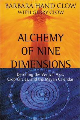 Alchemy of Nine Dimensions: Decoding the Vertical Axis Crop Circles and the Mayan Calendar (Paperback)