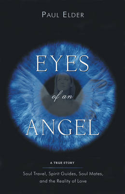 The Eyes of an Angel: Soul Travel Spirit Guides Soul Mates and the Reality of Love (Paperback)
