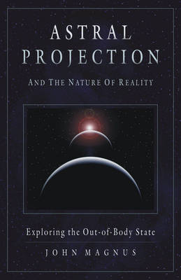 Astral Projection and the Nature of Reality: Exploring the out-of-Body State (Paperback)