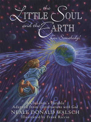Little Soul and the Earth: A Childrens Parable Adapted from Conversations with God (Hardback)