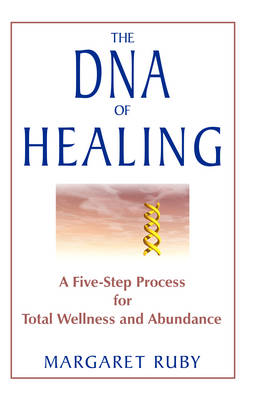 The DNA of Healing: A Five Step Process for Total Wellness and Abundance (Paperback)