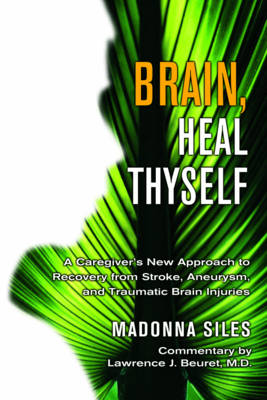 Brain Heal Thyself: A New Approach to Recovery from Stroke Aneurysm and Other Brain Injuries (Paperback)