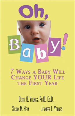 Oh, Baby: 7 Ways a Baby Will Change Your Life the First Year (Paperback)