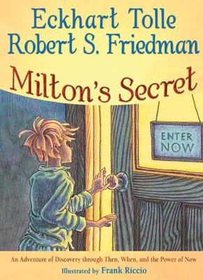 Milton'S Secret: An Adventure of Discovery Through Then, When, and the Power of Now (Hardback)