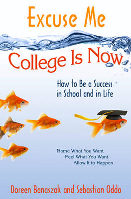 Excuse Me, College is Now: How to be a Success in School and in Life (Paperback)