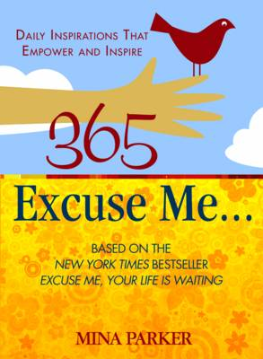 365 Excuse Me...: Daily Inspirations That Empower and Inspire (Paperback)