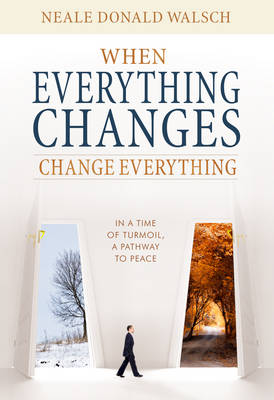 When Everything Changes, Change Everything: In A Time of Upheaval, A Doorway to Peace (Paperback)
