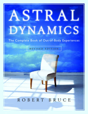 Astral Dynamics: The Complete Book of out-of-Body Experiences (Paperback)
