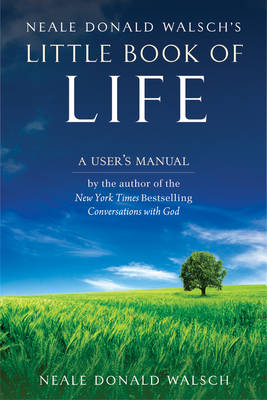 Neale Donald Walsch's Little Book of Life: A User's Manual (Paperback)