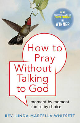 How to Pray without Praying to God: Moment by Moment, Choice by Choice (Paperback)