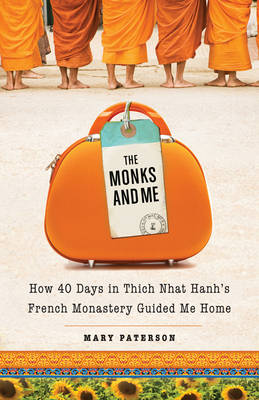 Monks and Me: How 40 Days in Thich Nhat Hanh's French Monastery Guided Me Home (Paperback)