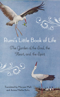 Rumi'S Little Book of Life: The Garden of the Soul, the Heart, and the Spirit (Paperback)