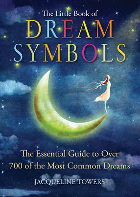 The Little Book of Dream Symbols: The Essential Guide to Over 700 of the Most Common Dreams (Paperback)