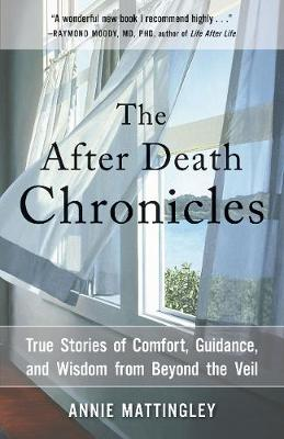 The After Death Chronicles: True Stories of Comfort, Guidance, and Wisdom from Beyond the Veil (Paperback)