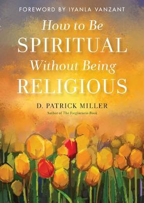 How to be Spiritual without Being Religious (Paperback)