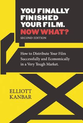 You Finally Finished Your Film - Now What?: How to Distribute Your Film Successfully and Economically in a Very Tough Market (Paperback)