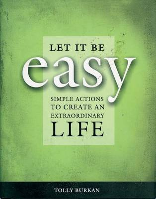 Let it be Easy!: Ten Simple Actions to Create an Extraordinary Life (Hardback)