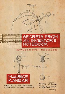 Secrets from an Inventor's Notebook: Advice on Inventing Success (Hardback)