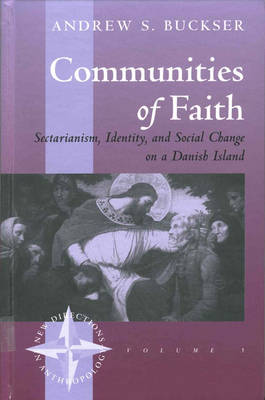 Communities of Faith: Sectarianism, Identity, and Social Change on a Danish Island - New Directions in Anthropology 5 (Hardback)