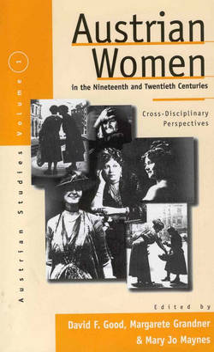 Austrian Women in the Nineteenth and Twentieth Centuries: Cross-disciplinary Perspectives - Austrian and Habsburg Studies 1 (Hardback)