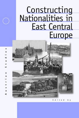 Constructing Nationalities in East Central Europe - Austrian and Habsburg Studies 6 (Paperback)