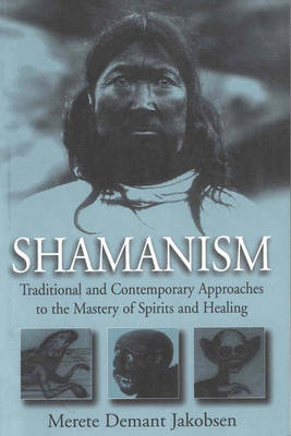 Shamanism: Traditional and Contemporary Approaches to the Mastery of Spirits and Healing (Paperback)